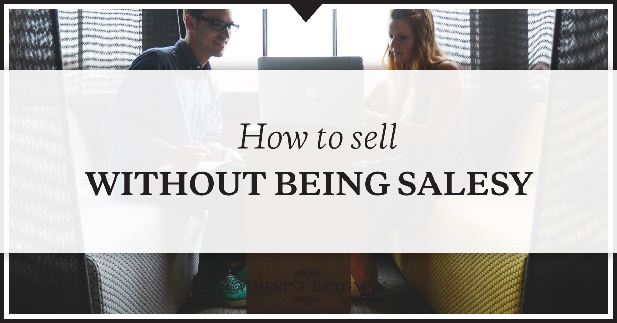 How to sell without being salesy