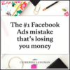 The #1 Facebook Ads Mistake that's losing you money