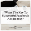 The key to successful Facebook ads in 2017