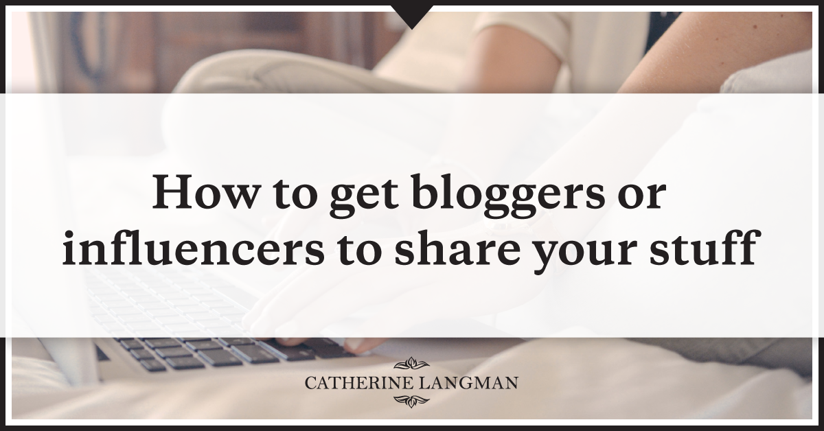 How to get bloggers or influencers to share your stuff