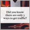 Did you know there are only 3 ways to get traffic to your website