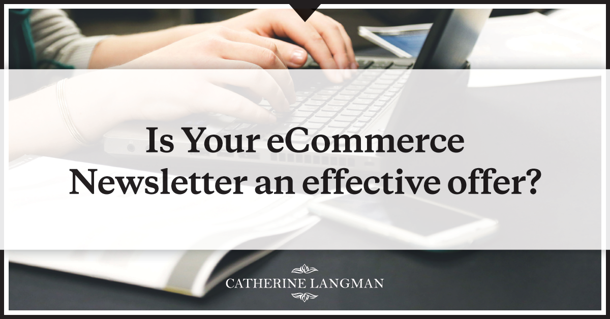 Is Your eCommerce newsletter an effective offer?