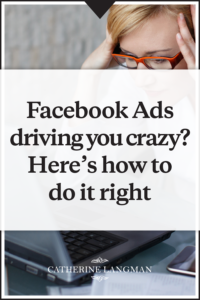 Facebook ads driving you crazy? Here's how to do it right