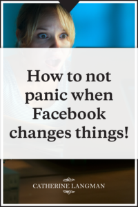 How to not panic when Facebook changes things