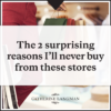 2 surprising reasons I'll never buy from these stores