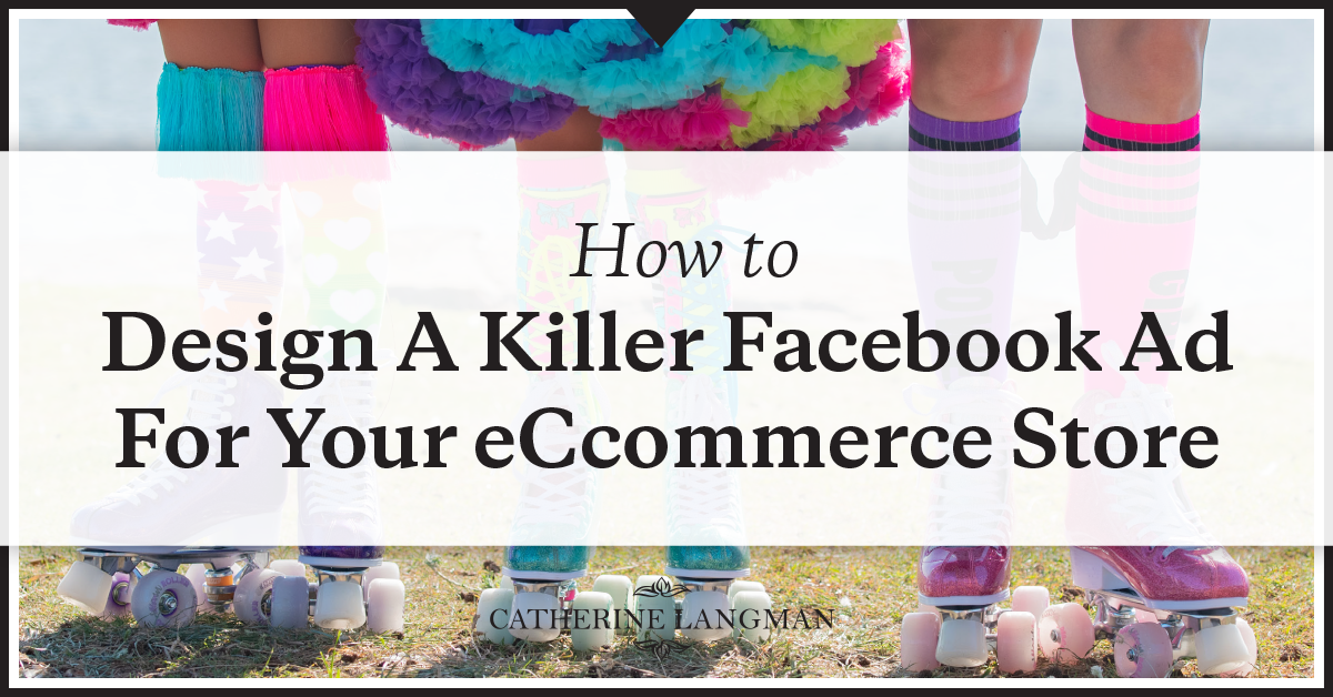 Ho to design a killer Facebook ad for your eCommerce store