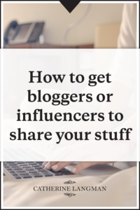 How to get bloggers and influencers to share your stuff
