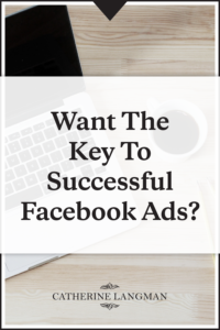 Want the key to successful Facebook ads?