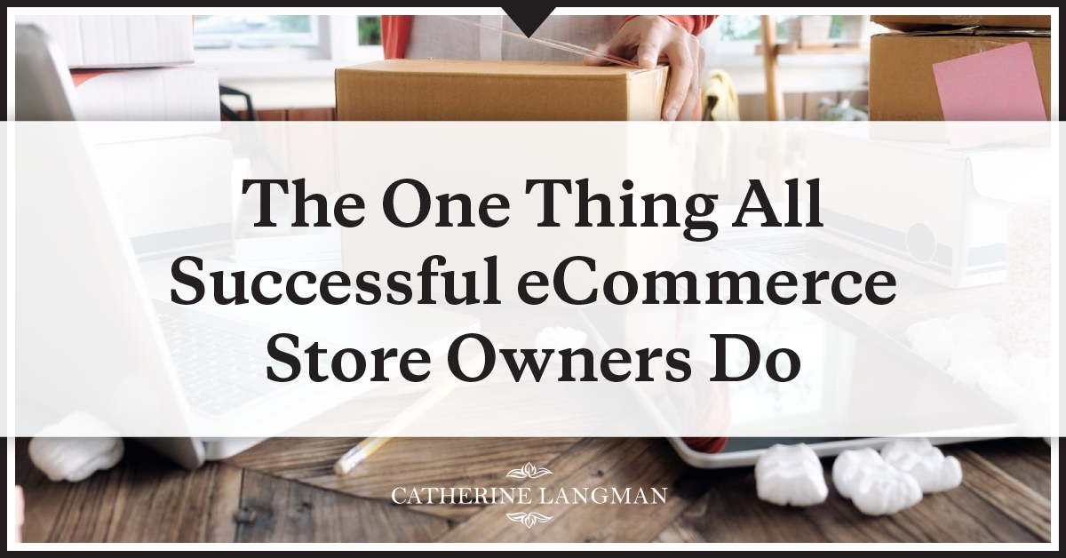 The one thing all successful eCommerce store owners do